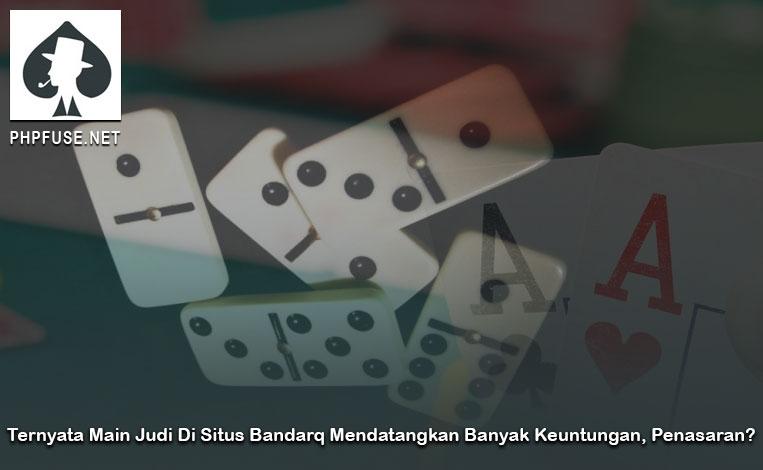 Ternyata Main Judi Di Situs Bandarq Mendatangkan Banyak Keuntungan, Penasaran?
