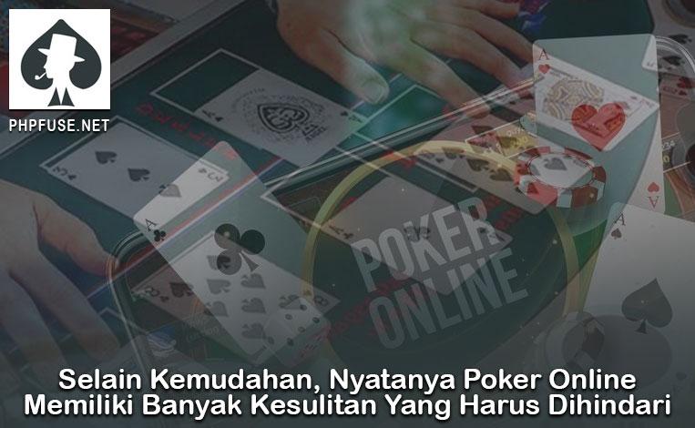 Selain Kemudahan, Nyatanya Poker Online Memiliki Banyak Kesulitan Yang Harus Dihindari