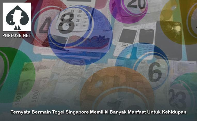 Ternyata Bermain Togel Singapore Memiliki Banyak Manfaat Untuk Kehidupan